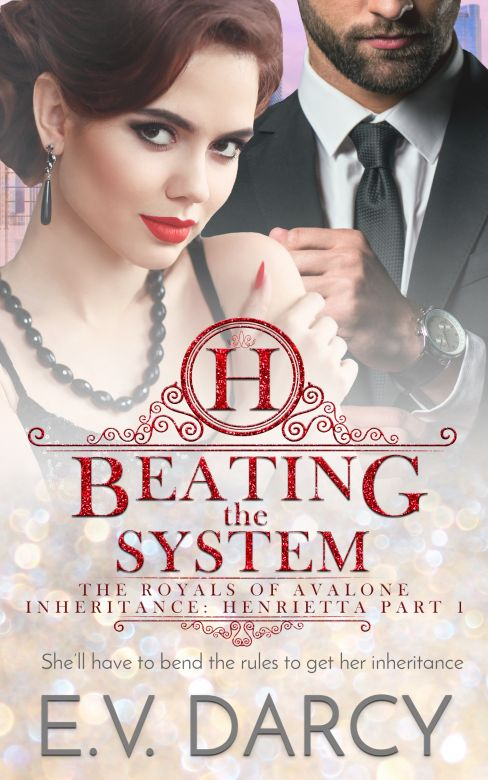 Beating the System: The Royals of Avalone - Inheritance: Henrietta Part 1