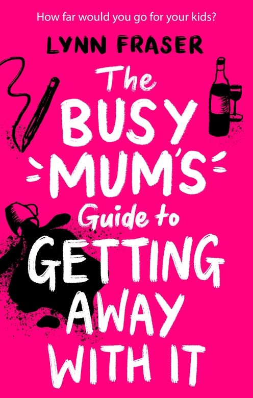 The Busy Mum's Guide to Getting Away With It