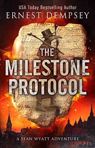 The Milestone Protocol: A Sean Wyatt Archaeological Thriller