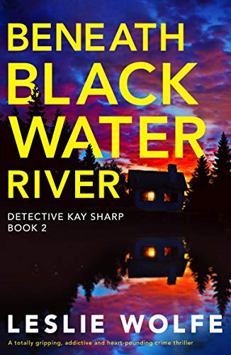 Beneath Blackwater River: A totally gripping, addictive and heart-pounding crime thriller