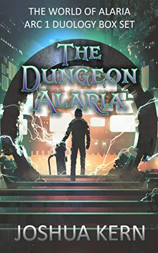 The Dungeon Alaria: The World of Alaria Arc 1 Duology Box Set - A Gamelit Portal Fantasy Novel