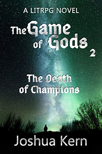The Game of Gods 2: The Death of Champions - A LitRPG / Gamelit Dystopian Fantasy Novel