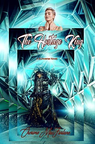 The Hostage king: A SUN Universe Novel