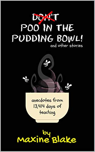 Don't Poo in the Pudding Bowl: Anecdotes from 13,414 days of teaching