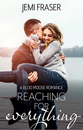 Reaching For Everything: A Bloo Moose Romance