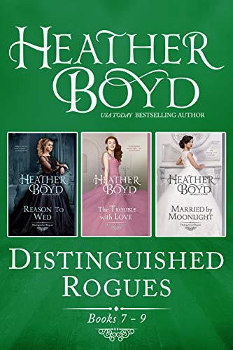 Distinguished Rogues Books 7-9: Reason to Wed, The Trouble with Love, Married by Moonlight
