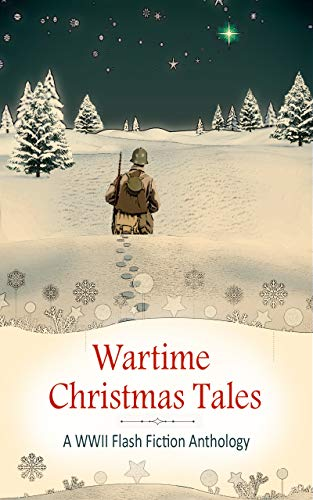 Wartime Christmas Tales: A WWII Flash Fiction Anthology