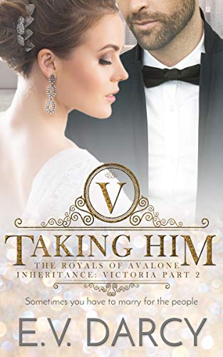 Taking Him: The Royals of Avalone - Inheritance: Victoria Part 2