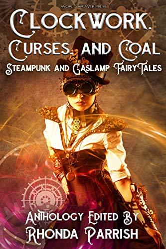 Clockwork, Curses, and Coal: Steampunk and Gaslamp Fairy Tales